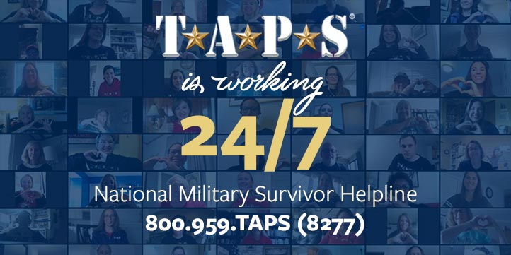 TAPS is working 24-7 to provide hope and healing during these challenging times - call 800-959-8277